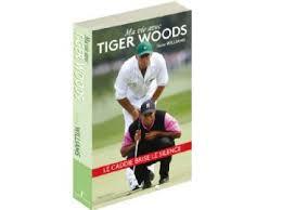 Cadeaux golf Noel 2016 - Livre Tiger Woods par Steve Williams
